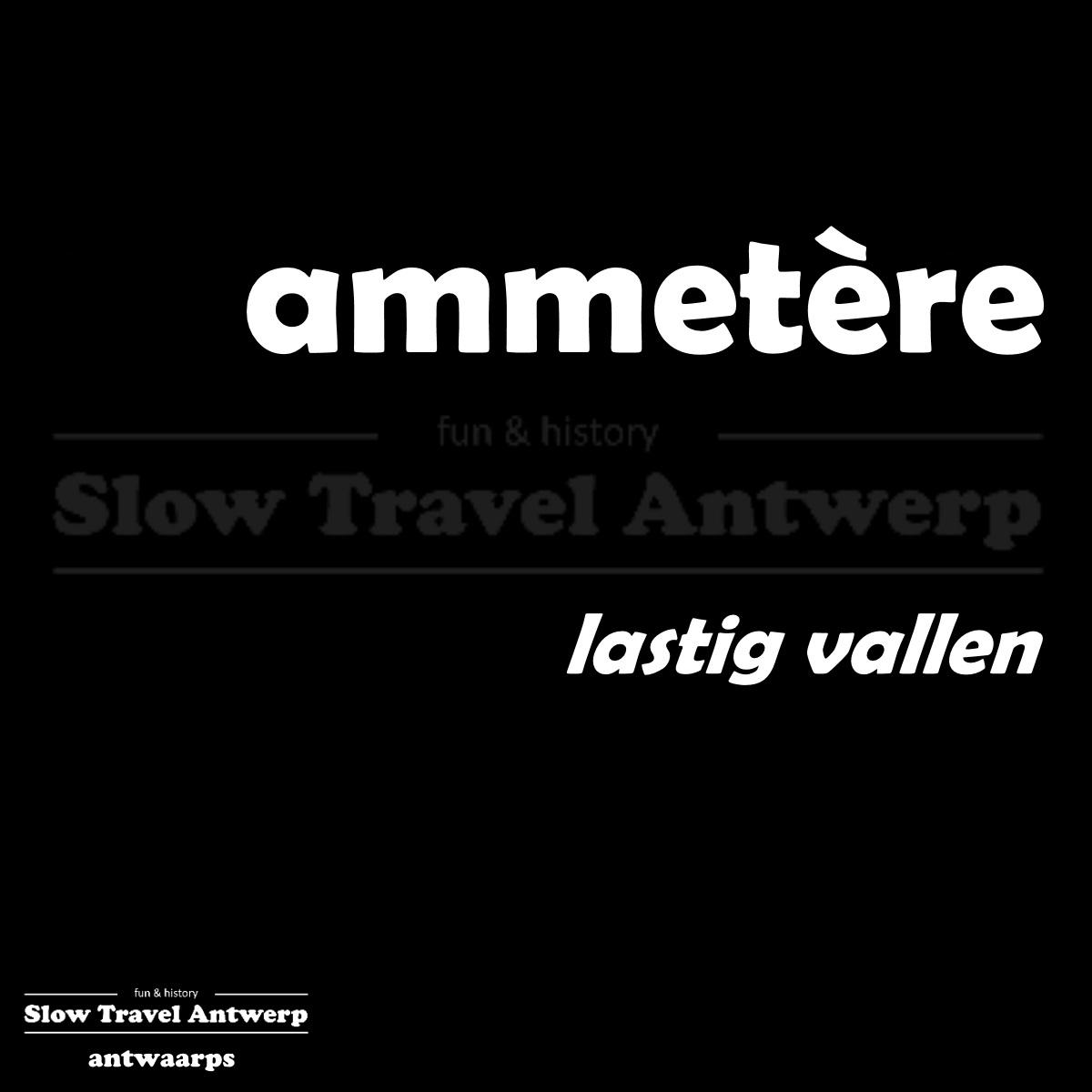 ammetere – lastig vallen – to annoy