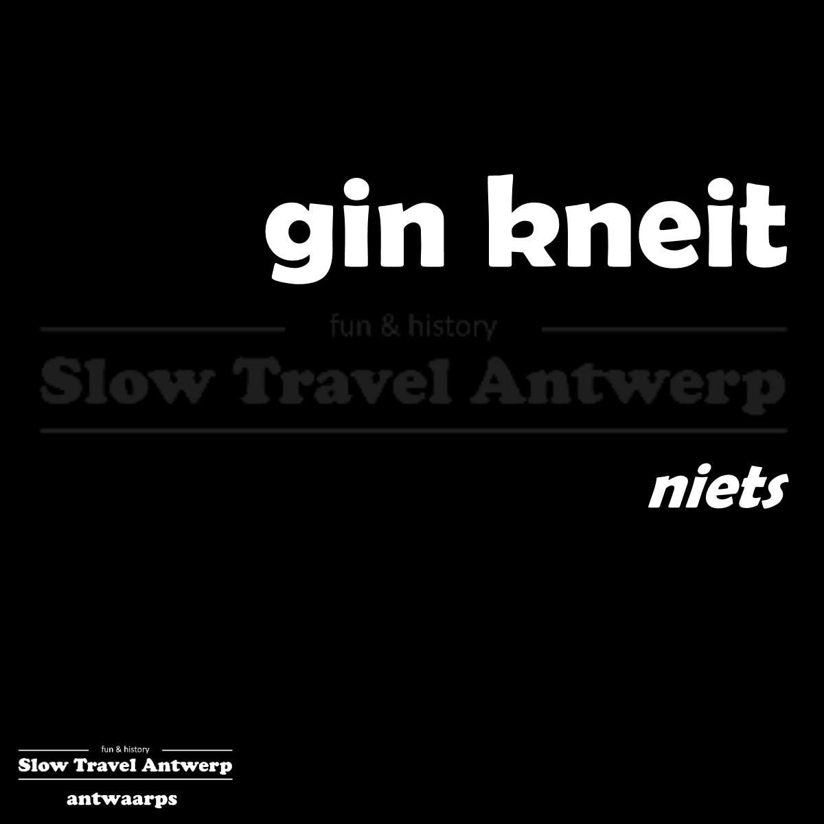 gin kneit – niets – nothing