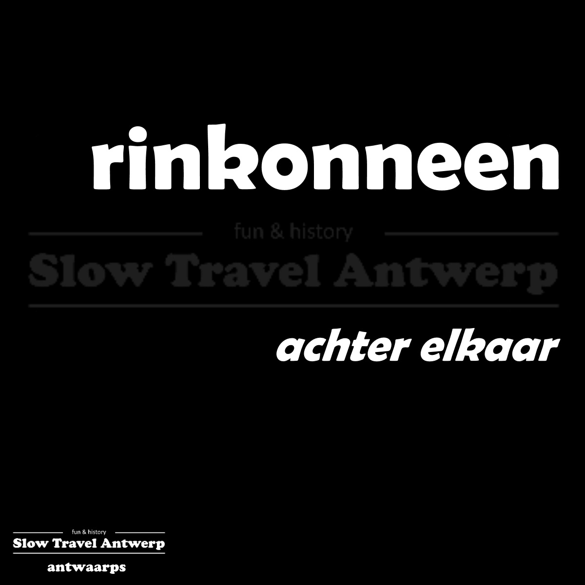 rinkonneen – achter elkaar – one after the other