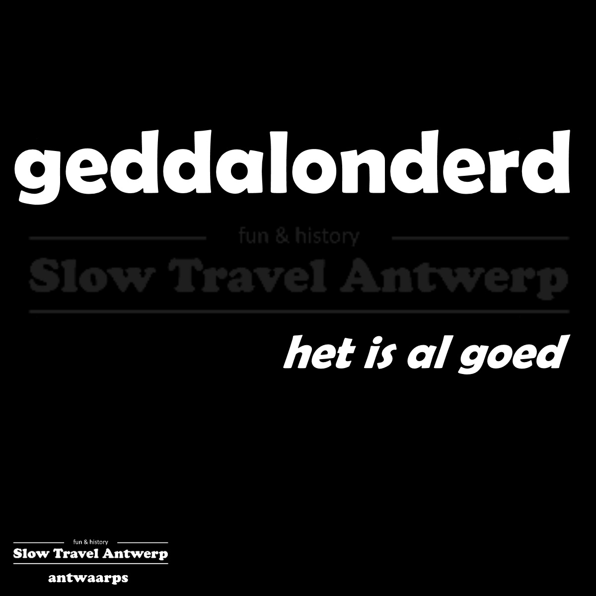 geddalonderd – het is al goed – it's okay