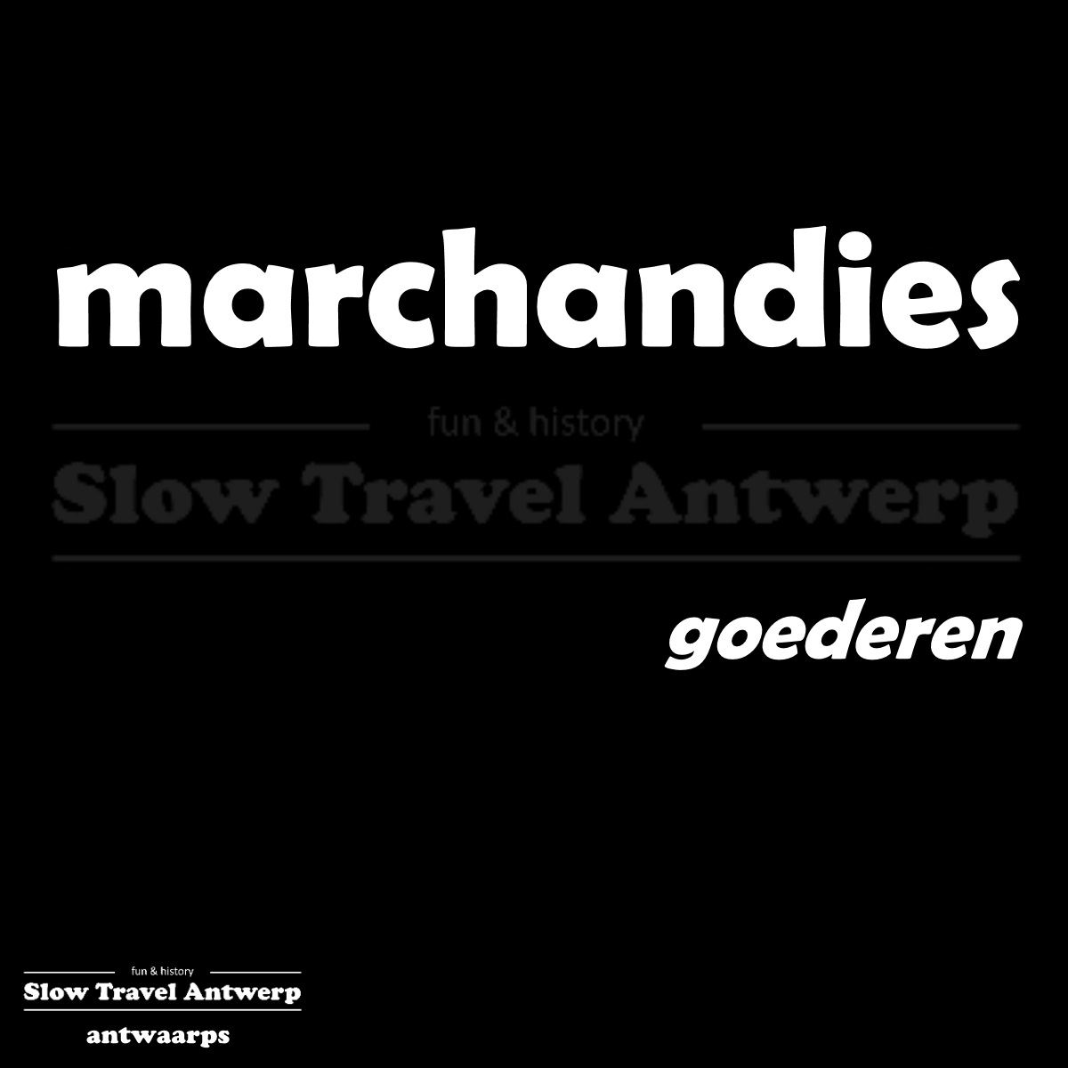 marchandies – goederen – goods