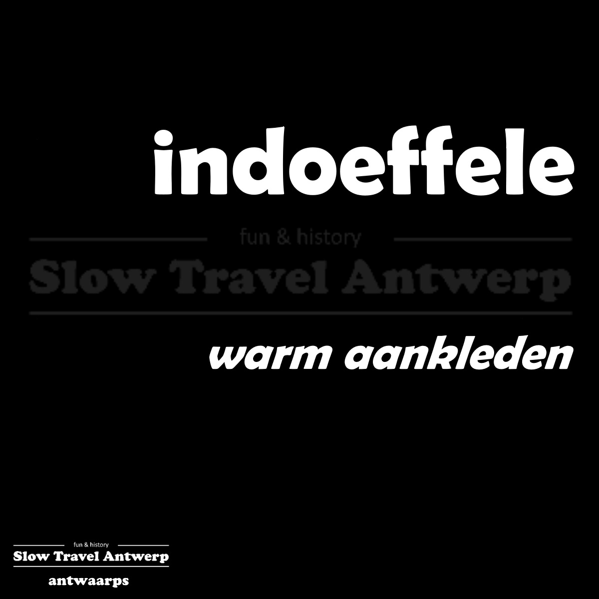 indoeffele – warm aankleden – to dress warm