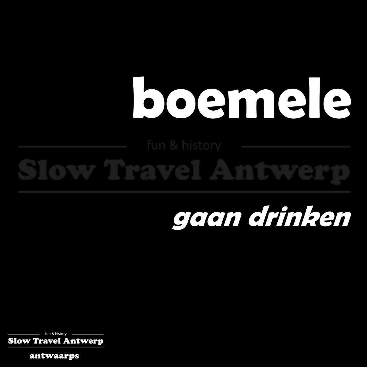 boemele – gaan drinken – to take a drink