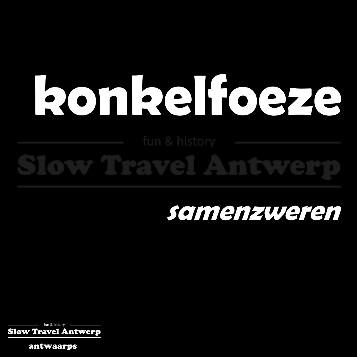 konkelfoeze – samenzweren – to conspire